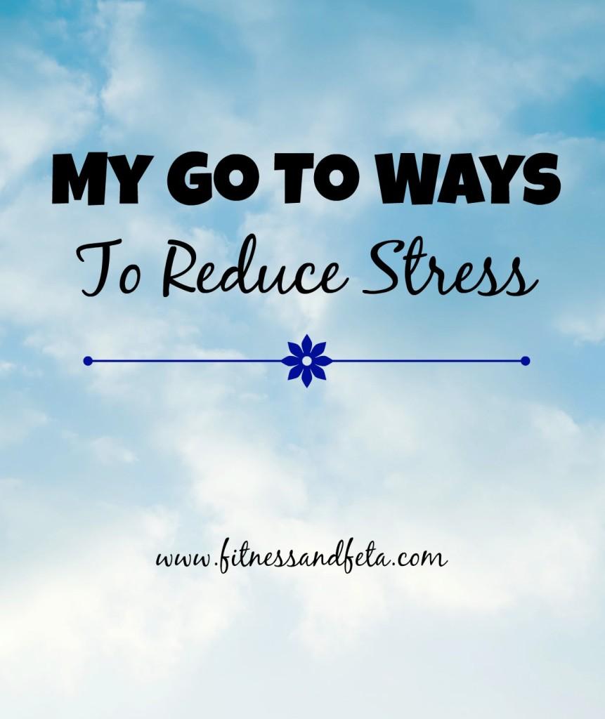 My Go To Ways to Reduce Stress