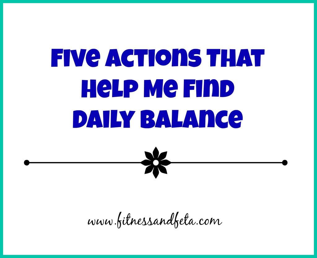 Five Actions That Help Me Find Daily Balance